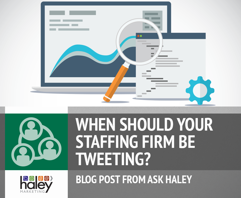 When Should Your Staffing Firm be Tweeting? | Haley Marketing Group