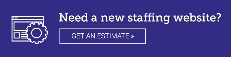 Need a new staffing website? GET AN ESTIMATE