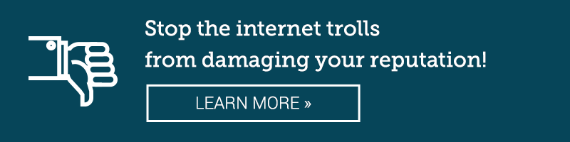 Stop the internet trolls from damaging your reputation! LEARN MORE